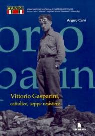 ANGELO CALVI VITTORIO GASPARINI, Cattolico, seppe resistere Pagg. 96 – Quaderni dell'ANPI di Albino, Tera Mata Edizioni